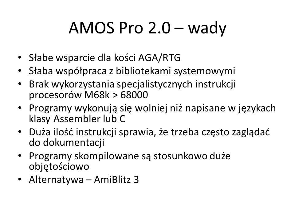AMOS Pro 2.0 – wady Słabe wsparcie dla kości AGA/RTG Słaba współpraca z bibliotekami systemowymi Brak wykorzystania specjalistycznych instrukcji procesorów M68k > 68000 Programy wykonują się wolniej niż napisane w językach klasy Assembler lub C Duża ilość instrukcji sprawia, że trzeba często zaglądać do dokumentacji Programy skompilowane są stosunkowo duże objętościowo Alternatywa – AmiBlitz 3
