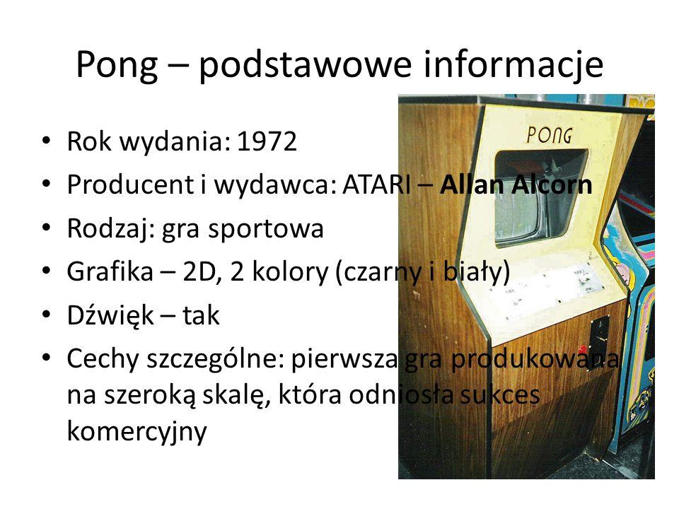 Pong – podstawowe informacje Rok wydania: 1972 Producent i wydawca: ATARI – Allan Alcorn Rodzaj: gra sportowa Grafika – 2D, 2 kolory (czarny i biały) Dźwięk – tak Cechy szczególne: pierwsza gra produkowana na szeroką skalę, która odniosła sukces komercyjny