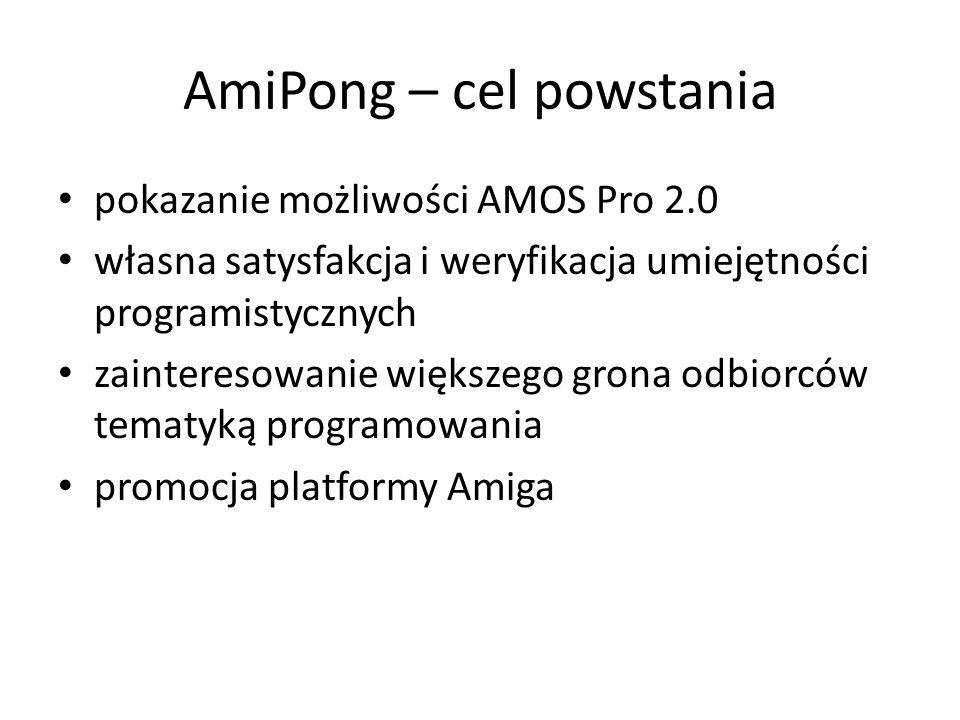 AmiPong – cel powstania pokazanie możliwości AMOS Pro 2.0 własna satysfakcja i weryfikacja umiejętności programistycznych zainteresowanie większego grona odbiorców tematyką programowania promocja platformy Amiga