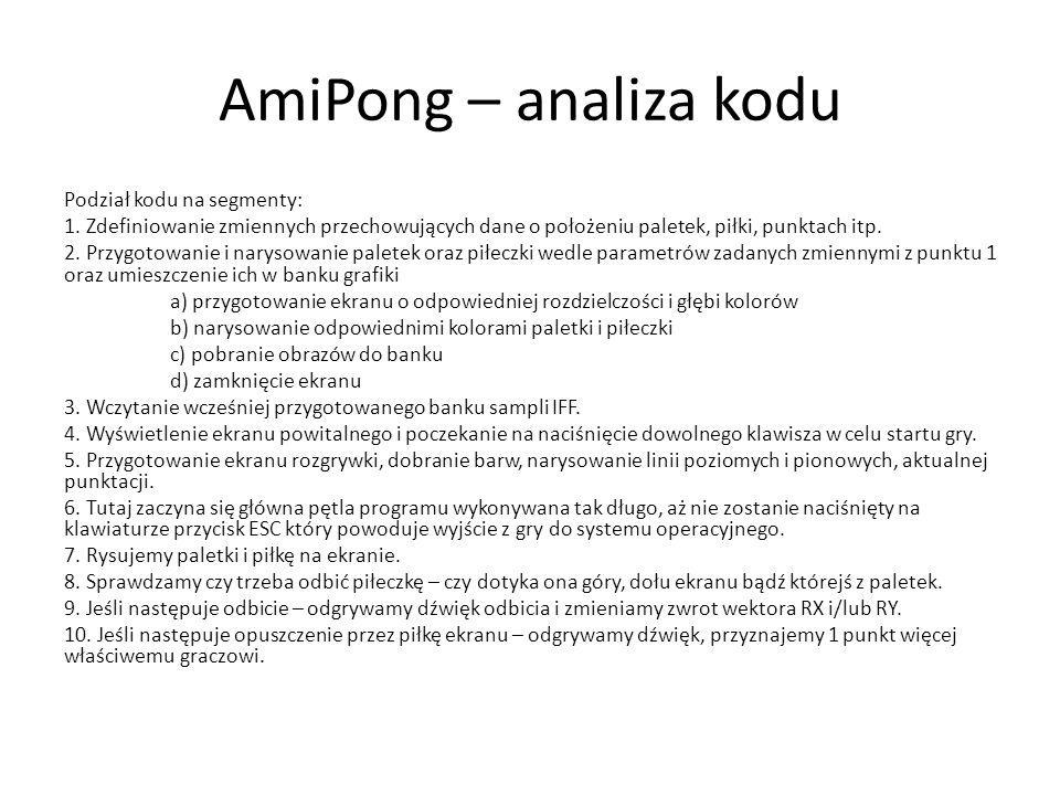 AmiPong – analiza kodu Podział kodu na segmenty: 1. Zdefiniowanie zmiennych przechowujących dane o położeniu paletek, piłki, punktach itp. 2. Przygoto