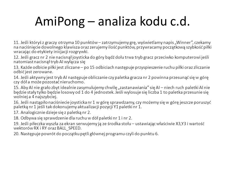 """AmiPong – analiza kodu c.d. 11. Jeśli któryś z graczy otrzyma 10 punktów – zatrzymujemy grę, wyświetlamy napis """"Winner"""", czekamy na naciśnięcie dowoln"""