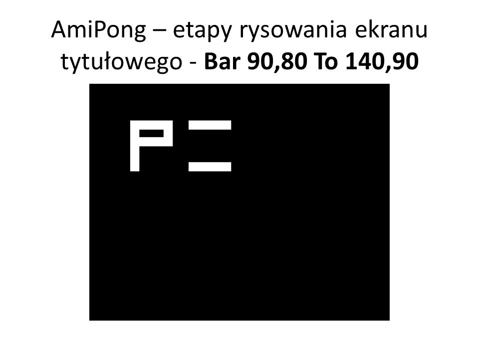 AmiPong – etapy rysowania ekranu tytułowego - Bar 90,80 To 140,90
