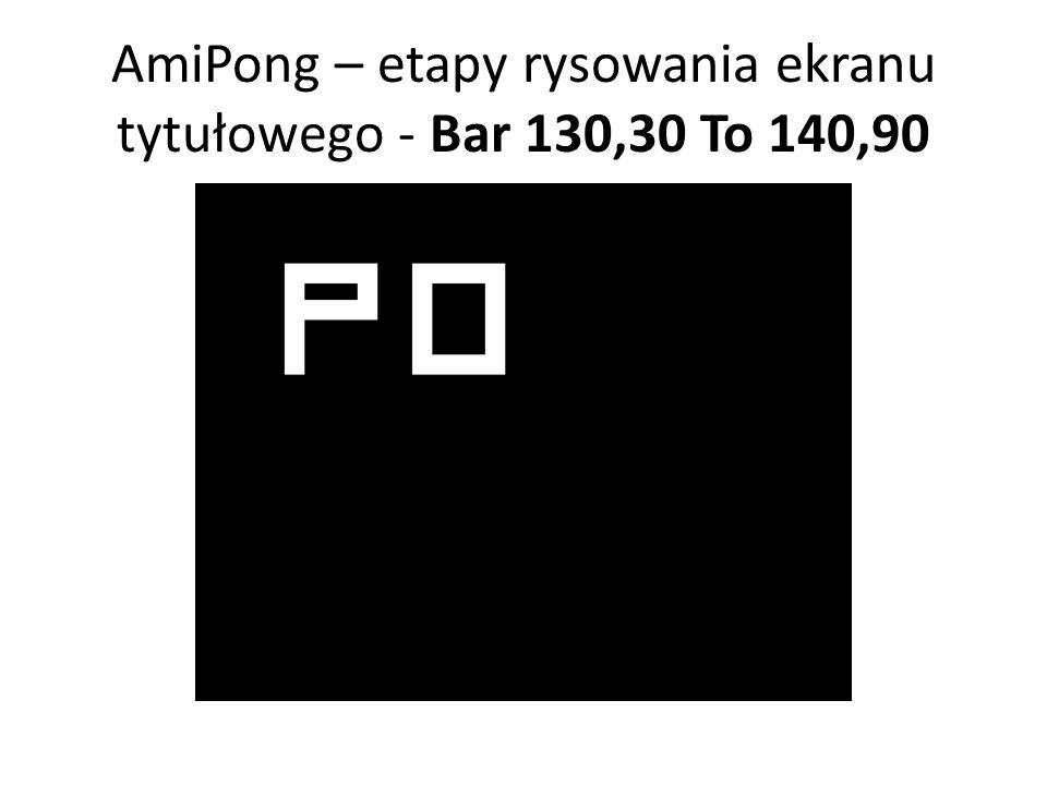 AmiPong – etapy rysowania ekranu tytułowego - Bar 130,30 To 140,90