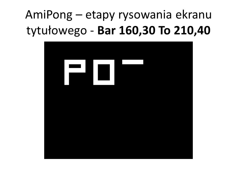 AmiPong – etapy rysowania ekranu tytułowego - Bar 160,30 To 210,40