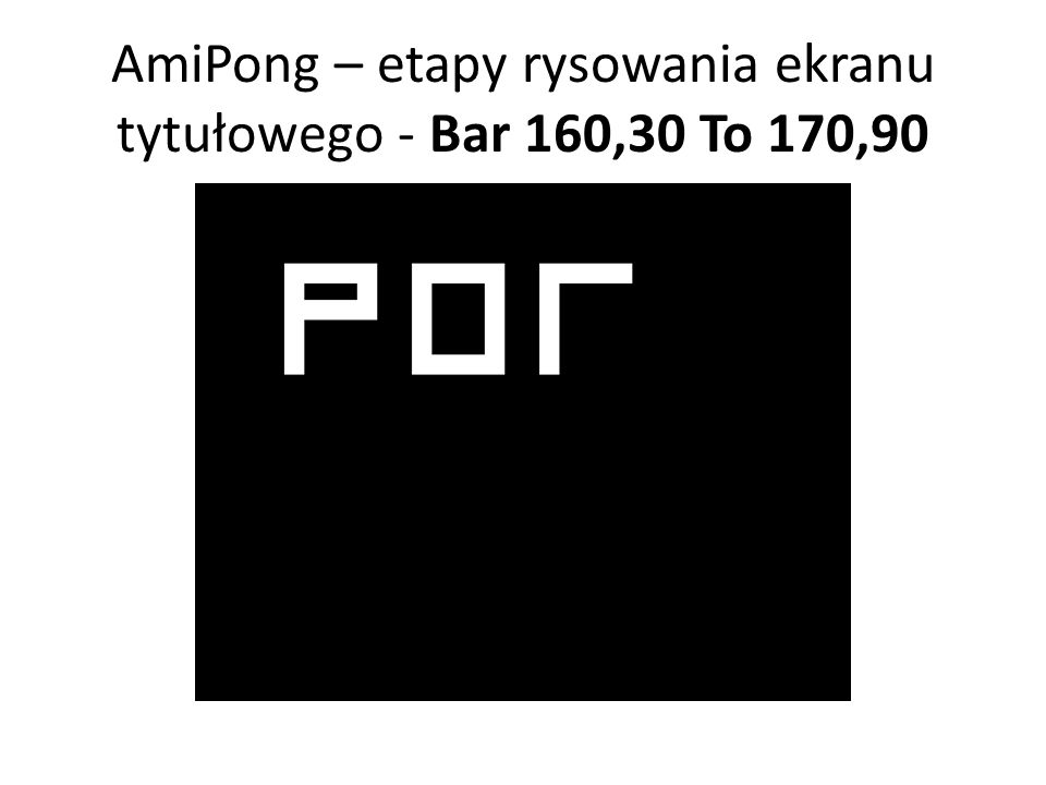 AmiPong – etapy rysowania ekranu tytułowego - Bar 160,30 To 170,90