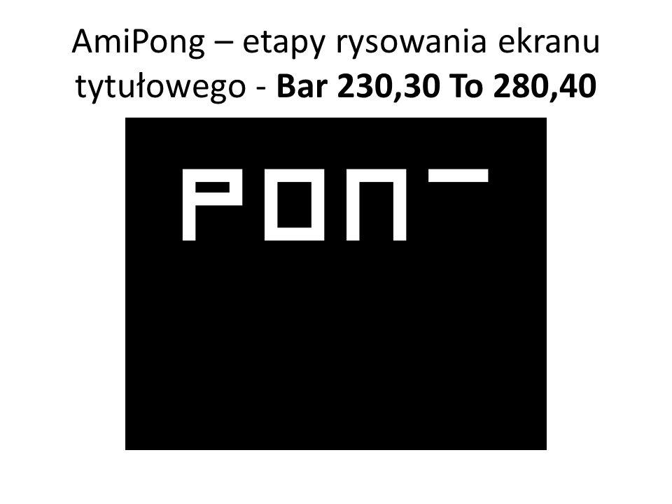 AmiPong – etapy rysowania ekranu tytułowego - Bar 230,30 To 280,40