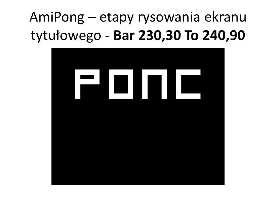 AmiPong – etapy rysowania ekranu tytułowego - Bar 230,30 To 240,90