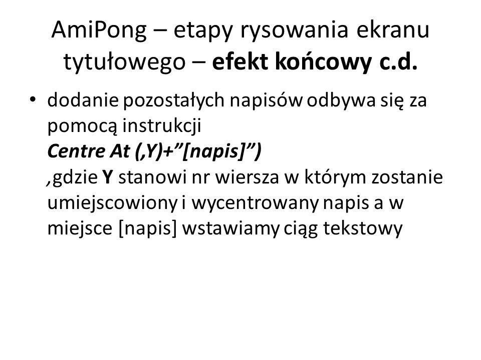 dodanie pozostałych napisów odbywa się za pomocą instrukcji Centre At (,Y)+ [napis] ),gdzie Y stanowi nr wiersza w którym zostanie umiejscowiony i wycentrowany napis a w miejsce [napis] wstawiamy ciąg tekstowy