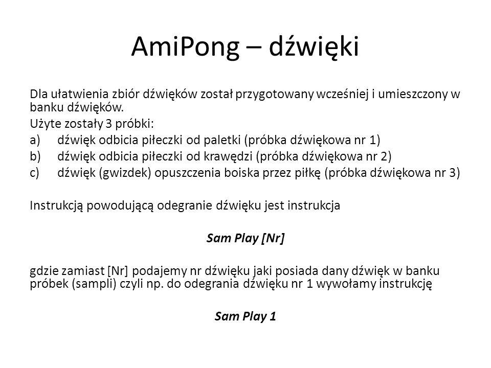 AmiPong – dźwięki Dla ułatwienia zbiór dźwięków został przygotowany wcześniej i umieszczony w banku dźwięków. Użyte zostały 3 próbki: a)dźwięk odbicia