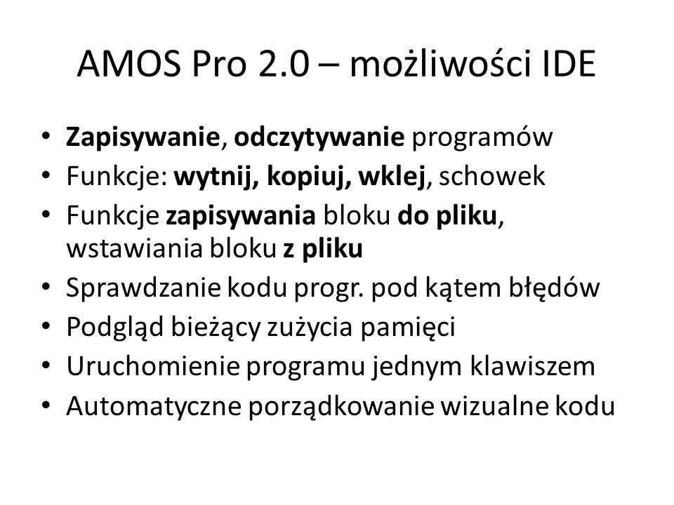 AMOS Pro 2.0 – możliwości IDE Zapisywanie, odczytywanie programów Funkcje: wytnij, kopiuj, wklej, schowek Funkcje zapisywania bloku do pliku, wstawiania bloku z pliku Sprawdzanie kodu progr.