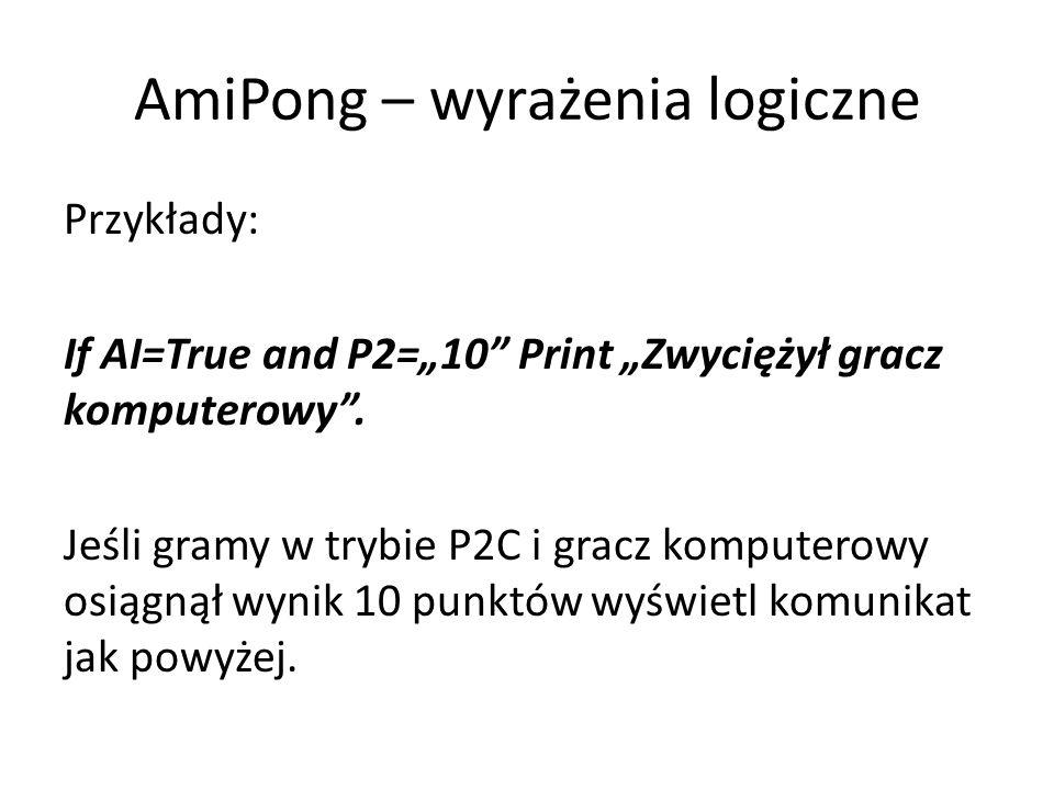 """AmiPong – wyrażenia logiczne Przykłady: If AI=True and P2=""""10"""" Print """"Zwyciężył gracz komputerowy"""". Jeśli gramy w trybie P2C i gracz komputerowy osiąg"""