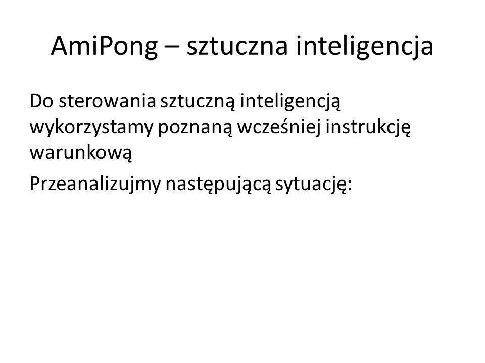 AmiPong – sztuczna inteligencja Do sterowania sztuczną inteligencją wykorzystamy poznaną wcześniej instrukcję warunkową Przeanalizujmy następującą sytuację: