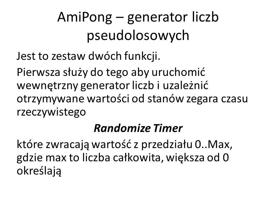AmiPong – generator liczb pseudolosowych Jest to zestaw dwóch funkcji. Pierwsza służy do tego aby uruchomić wewnętrzny generator liczb i uzależnić otr
