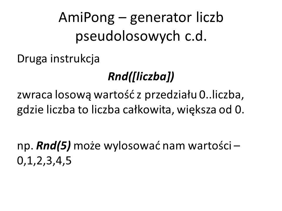 AmiPong – generator liczb pseudolosowych c.d. Druga instrukcja Rnd([liczba]) zwraca losową wartość z przedziału 0..liczba, gdzie liczba to liczba całk