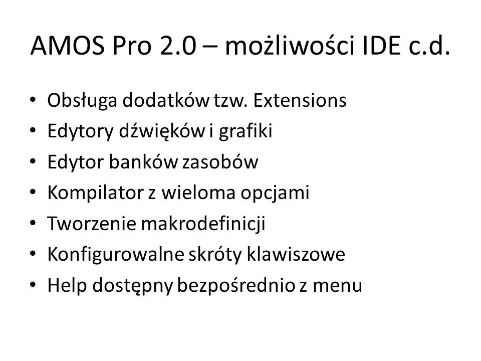 AMOS Pro 2.0 – możliwości IDE c.d. Obsługa dodatków tzw. Extensions Edytory dźwięków i grafiki Edytor banków zasobów Kompilator z wieloma opcjami Twor