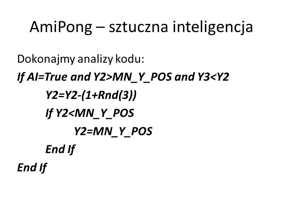 AmiPong – sztuczna inteligencja Dokonajmy analizy kodu: If AI=True and Y2>MN_Y_POS and Y3<Y2 Y2=Y2-(1+Rnd(3)) If Y2<MN_Y_POS Y2=MN_Y_POS End If
