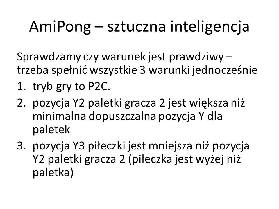 AmiPong – sztuczna inteligencja Sprawdzamy czy warunek jest prawdziwy – trzeba spełnić wszystkie 3 warunki jednocześnie 1.tryb gry to P2C. 2.pozycja Y