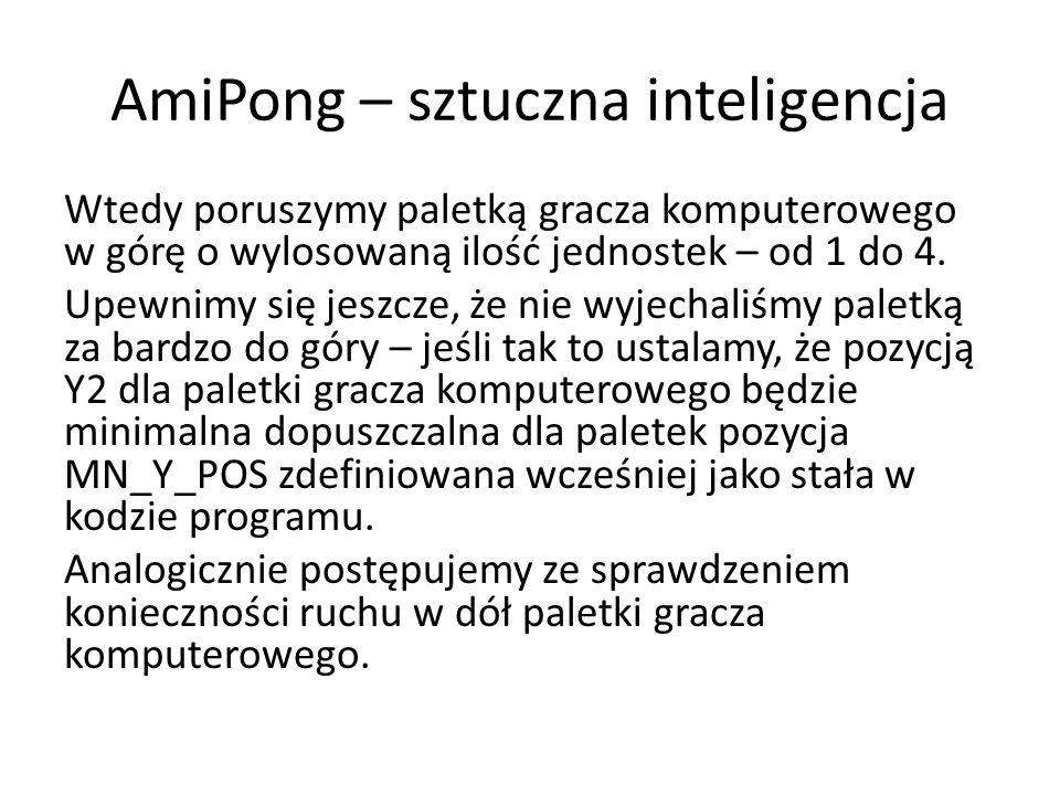 AmiPong – sztuczna inteligencja Wtedy poruszymy paletką gracza komputerowego w górę o wylosowaną ilość jednostek – od 1 do 4. Upewnimy się jeszcze, że