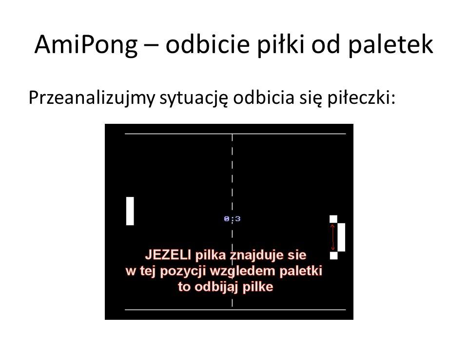 AmiPong – odbicie piłki od paletek Przeanalizujmy sytuację odbicia się piłeczki: