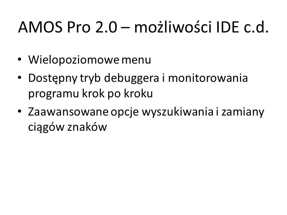 AMOS Pro 2.0 – możliwości IDE c.d. Wielopoziomowe menu Dostępny tryb debuggera i monitorowania programu krok po kroku Zaawansowane opcje wyszukiwania