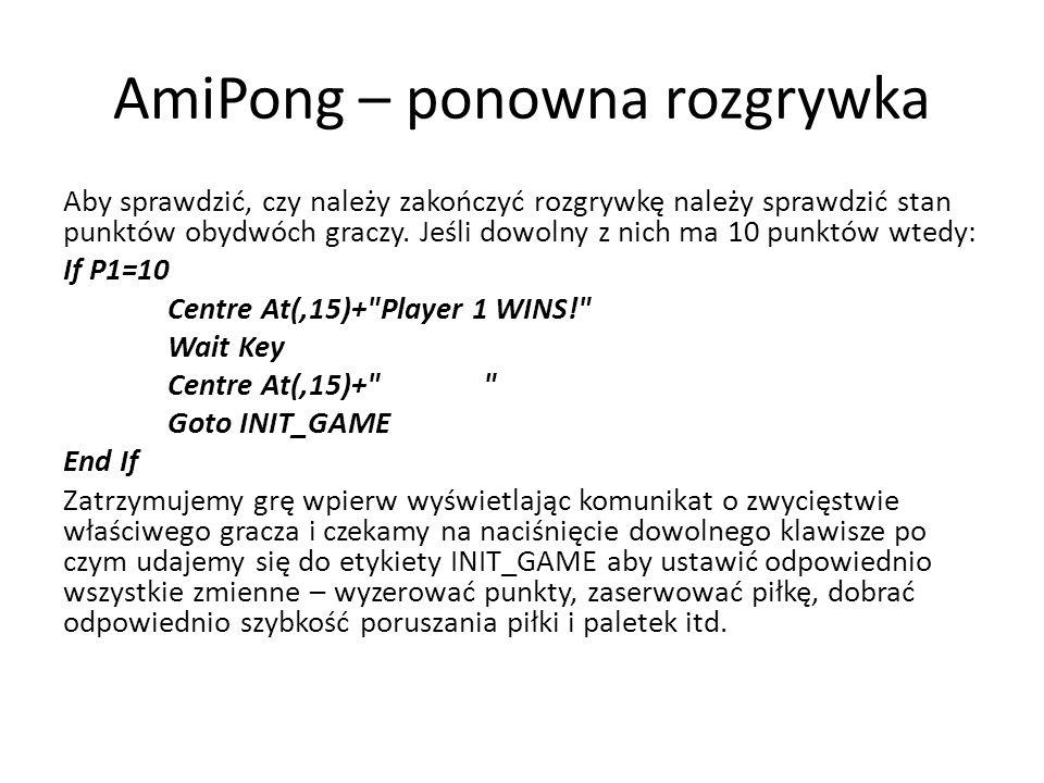 AmiPong – ponowna rozgrywka Aby sprawdzić, czy należy zakończyć rozgrywkę należy sprawdzić stan punktów obydwóch graczy. Jeśli dowolny z nich ma 10 pu