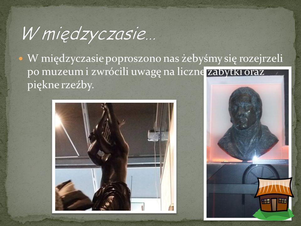 W międzyczasie poproszono nas żebyśmy się rozejrzeli po muzeum i zwrócili uwagę na liczne zabytki oraz piękne rzeźby.