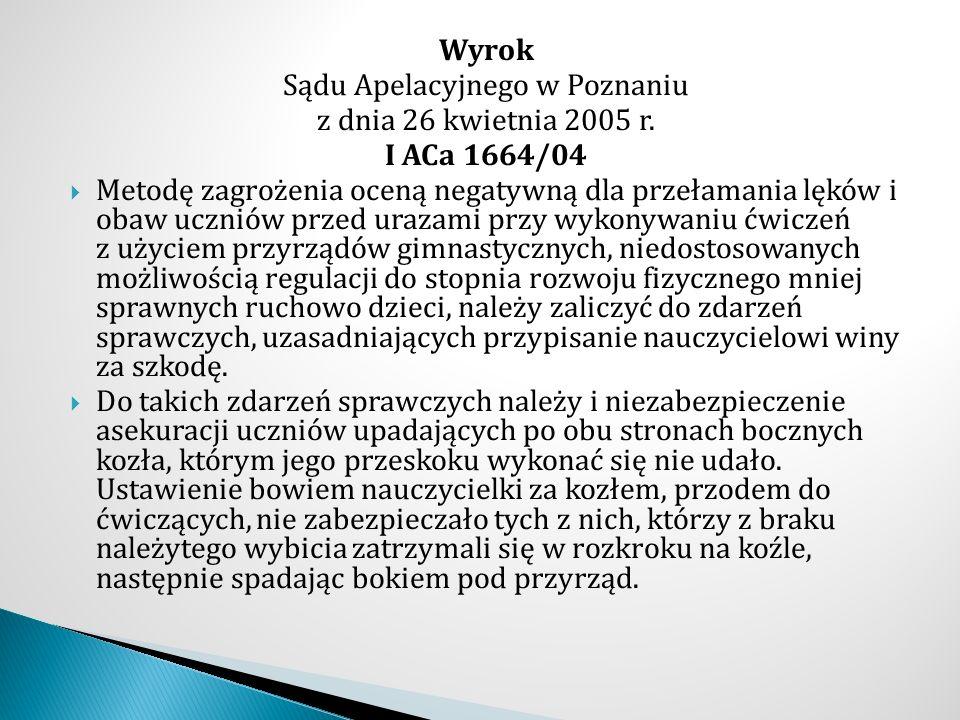Wyrok Sądu Apelacyjnego w Poznaniu z dnia 26 kwietnia 2005 r. I ACa 1664/04  Metodę zagrożenia oceną negatywną dla przełamania lęków i obaw uczniów p