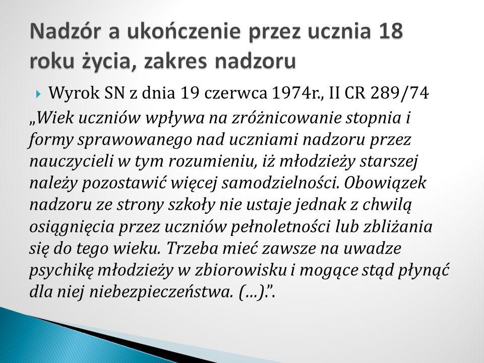 """ Wyrok SN z dnia 19 czerwca 1974r., II CR 289/74 """"Wiek uczniów wpływa na zróżnicowanie stopnia i formy sprawowanego nad uczniami nadzoru przez nauczy"""