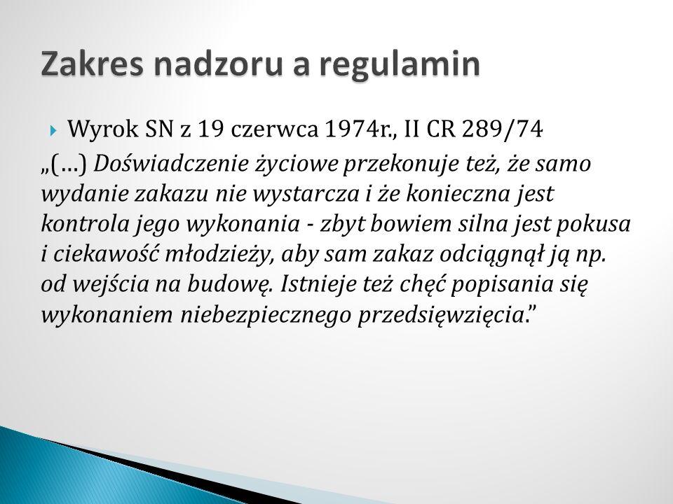 """ Wyrok SN z 19 czerwca 1974r., II CR 289/74 """"(…) Doświadczenie życiowe przekonuje też, że samo wydanie zakazu nie wystarcza i że konieczna jest kontrola jego wykonania - zbyt bowiem silna jest pokusa i ciekawość młodzieży, aby sam zakaz odciągnął ją np."""