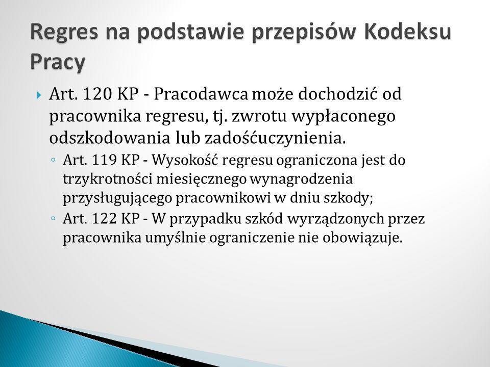  Art. 120 KP - Pracodawca może dochodzić od pracownika regresu, tj.