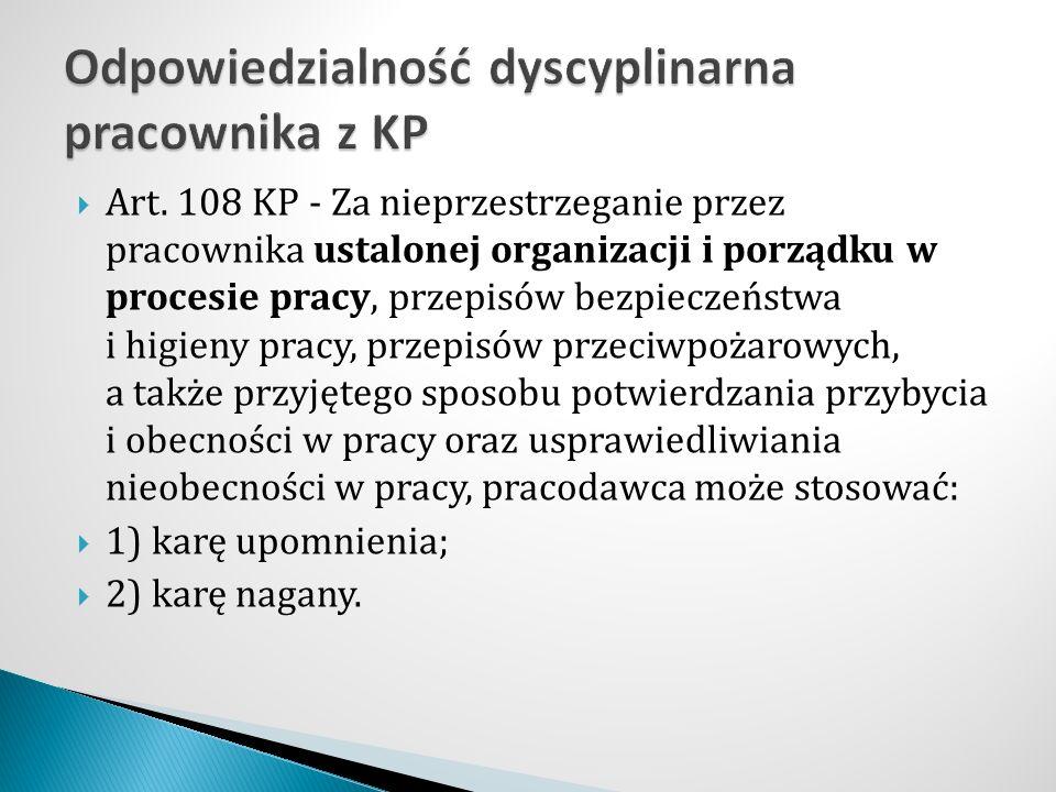  Art. 108 KP - Za nieprzestrzeganie przez pracownika ustalonej organizacji i porządku w procesie pracy, przepisów bezpieczeństwa i higieny pracy, prz