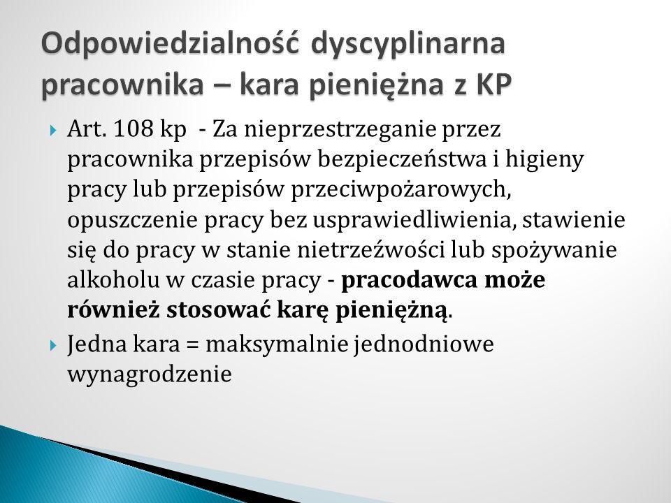  Art. 108 kp - Za nieprzestrzeganie przez pracownika przepisów bezpieczeństwa i higieny pracy lub przepisów przeciwpożarowych, opuszczenie pracy bez