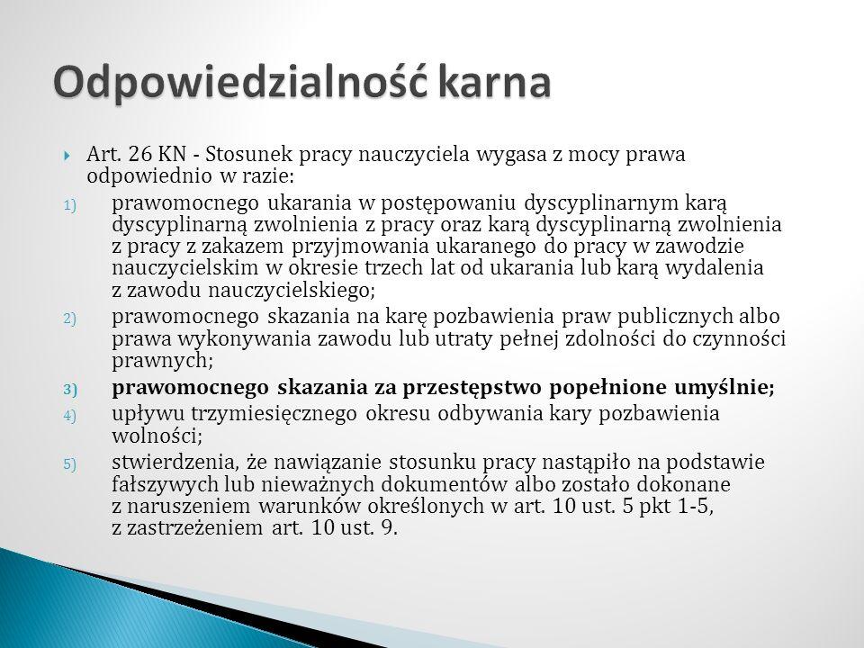  Art. 26 KN - Stosunek pracy nauczyciela wygasa z mocy prawa odpowiednio w razie: 1) prawomocnego ukarania w postępowaniu dyscyplinarnym karą dyscypl