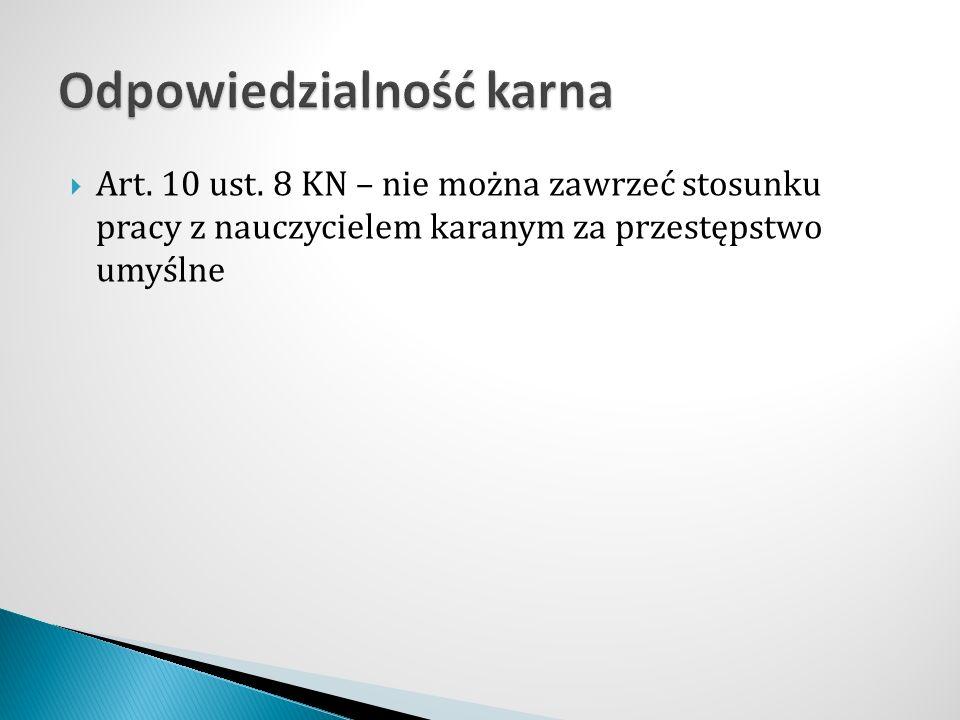  Art. 10 ust. 8 KN – nie można zawrzeć stosunku pracy z nauczycielem karanym za przestępstwo umyślne
