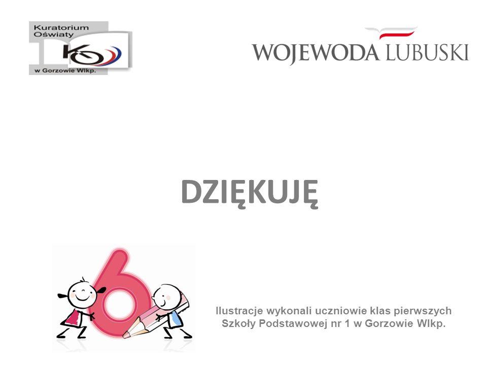 DZIĘKUJĘ Ilustracje wykonali uczniowie klas pierwszych Szkoły Podstawowej nr 1 w Gorzowie Wlkp.