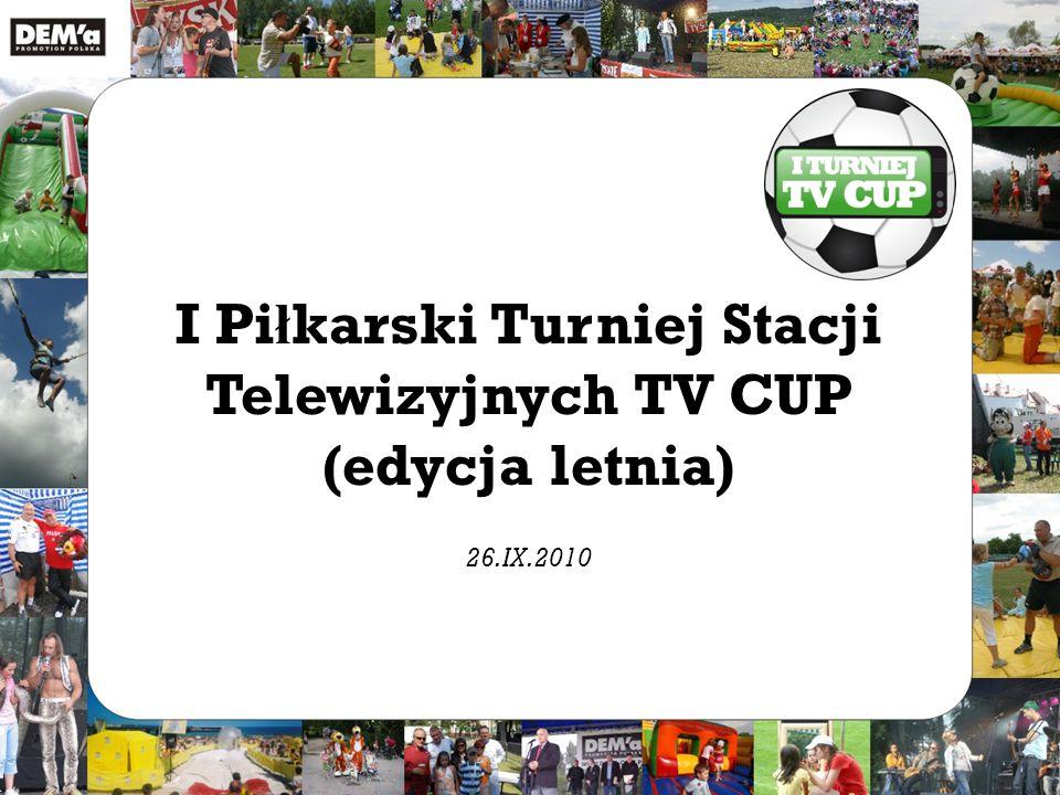 I Pi ł karski Turniej Stacji Telewizyjnych TV CUP (edycja letnia) 26.IX.2010