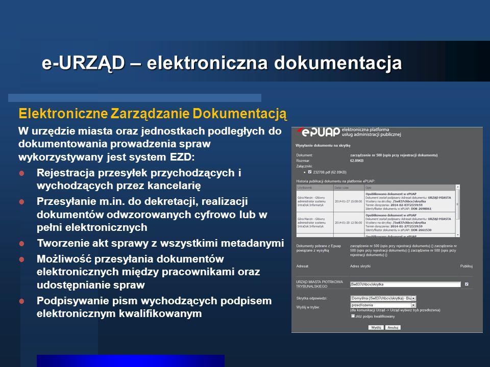 e-URZĄD – elektroniczna dokumentacja Elektroniczne Zarządzanie Dokumentacją W urzędzie miasta oraz jednostkach podległych do dokumentowania prowadzenia spraw wykorzystywany jest system EZD: Rejestracja przesyłek przychodzących i wychodzących przez kancelarię Przesyłanie m.in.
