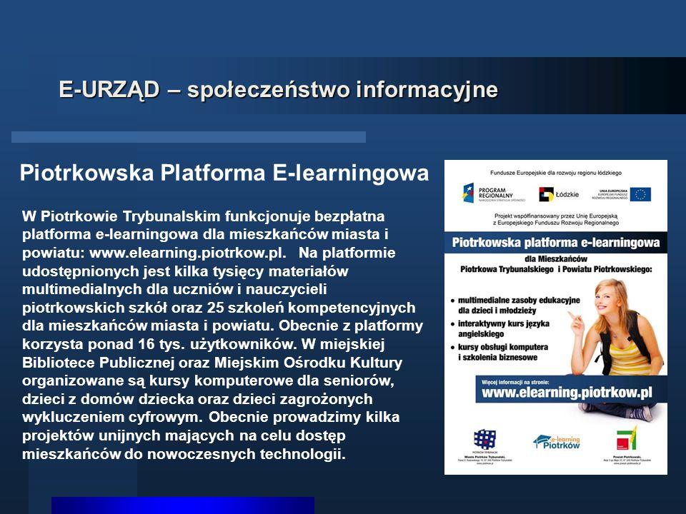 E-URZĄD – społeczeństwo informacyjne W Piotrkowie Trybunalskim funkcjonuje bezpłatna platforma e-learningowa dla mieszkańców miasta i powiatu: www.elearning.piotrkow.pl.
