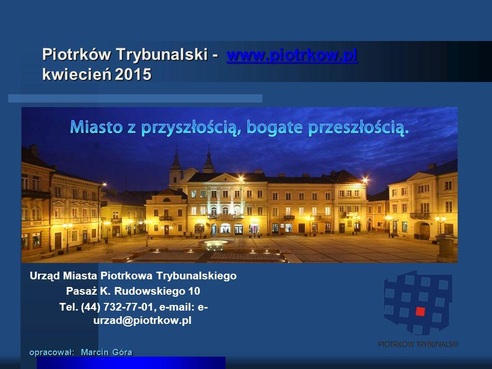 Piotrków Trybunalski - www.piotrkow.pl kwiecień 2015 www.piotrkow.pl Urząd Miasta Piotrkowa Trybunalskiego Pasaż K. Rudowskiego 10 Tel. (44) 732-77-01