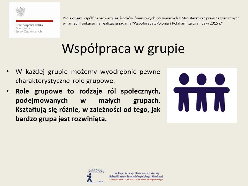 W każdej grupie możemy wyodrębnić pewne charakterystyczne role grupowe.