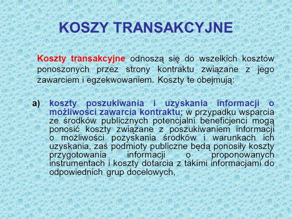 KOSZY TRANSAKCYJNE Koszty transakcyjne odnoszą się do wszelkich kosztów ponoszonych przez strony kontraktu związane z jego zawarciem i egzekwowaniem.