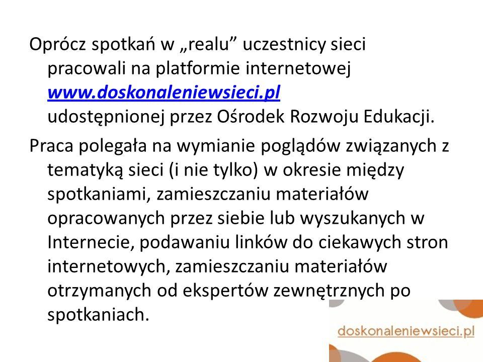 """Oprócz spotkań w """"realu uczestnicy sieci pracowali na platformie internetowej www.doskonaleniewsieci.pl udostępnionej przez Ośrodek Rozwoju Edukacji."""