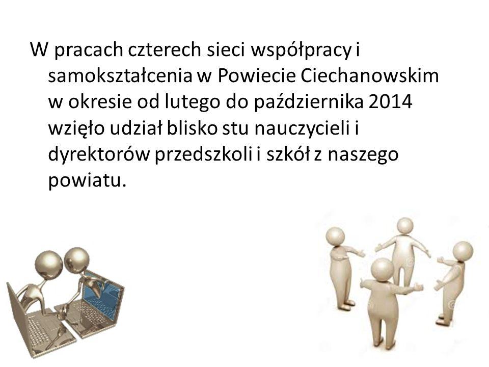 W pracach czterech sieci współpracy i samokształcenia w Powiecie Ciechanowskim w okresie od lutego do października 2014 wzięło udział blisko stu nauczycieli i dyrektorów przedszkoli i szkół z naszego powiatu.