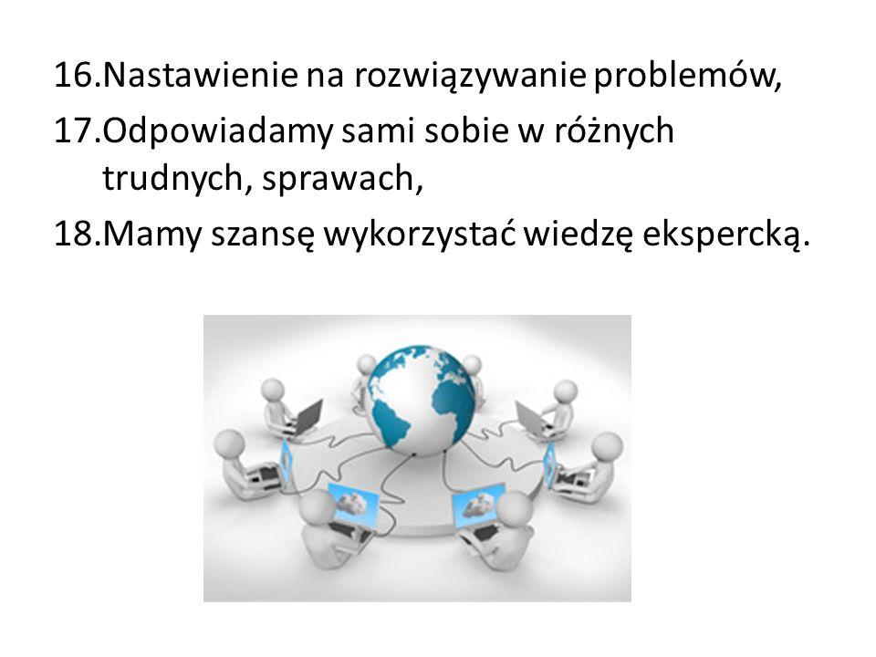 16.Nastawienie na rozwiązywanie problemów, 17.Odpowiadamy sami sobie w różnych trudnych, sprawach, 18.Mamy szansę wykorzystać wiedzę ekspercką.