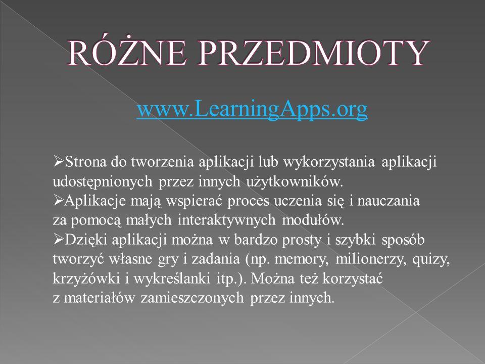 www.LearningApps.org  Strona do tworzenia aplikacji lub wykorzystania aplikacji udostępnionych przez innych użytkowników.