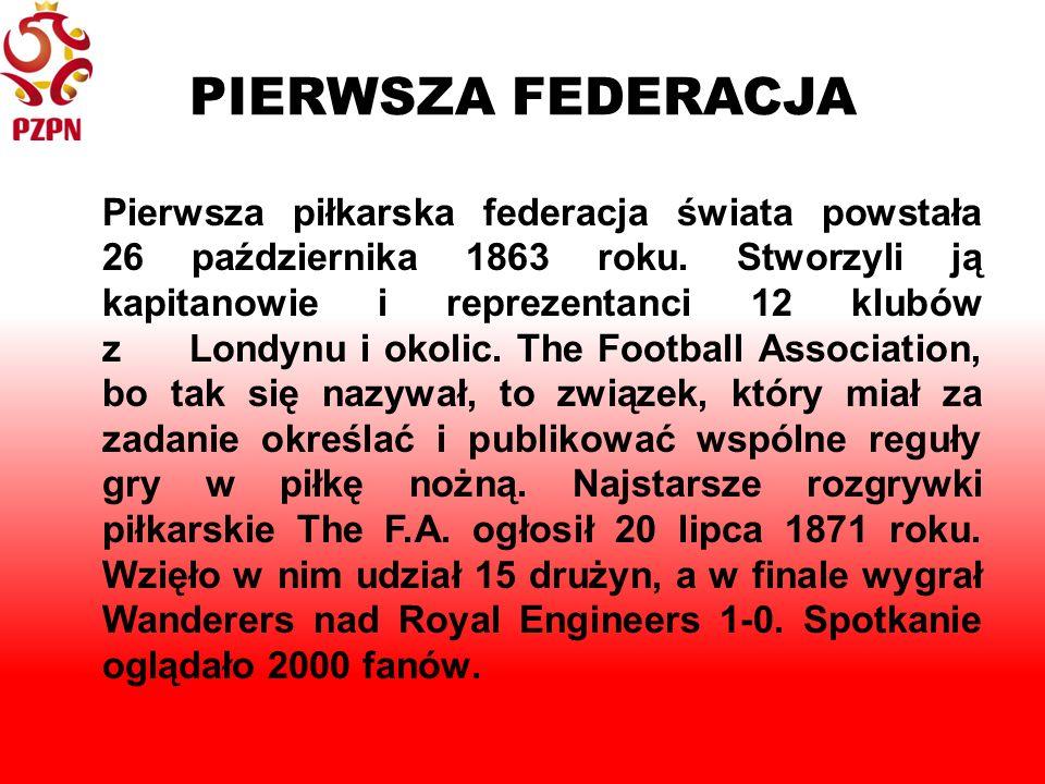 PIERWSZA FEDERACJA Pierwsza piłkarska federacja świata powstała 26 października 1863 roku.