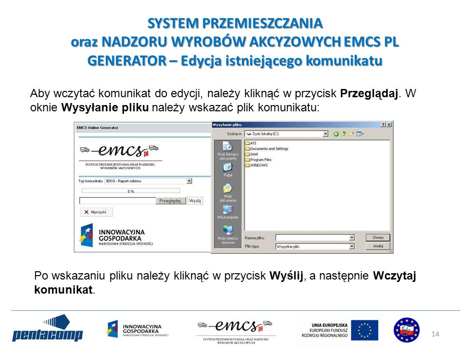 SYSTEM PRZEMIESZCZANIA oraz NADZORU WYROBÓW AKCYZOWYCH EMCS PL GENERATOR – Edycja istniejącego komunikatu Aby wczytać komunikat do edycji, należy kliknąć w przycisk Przeglądaj.