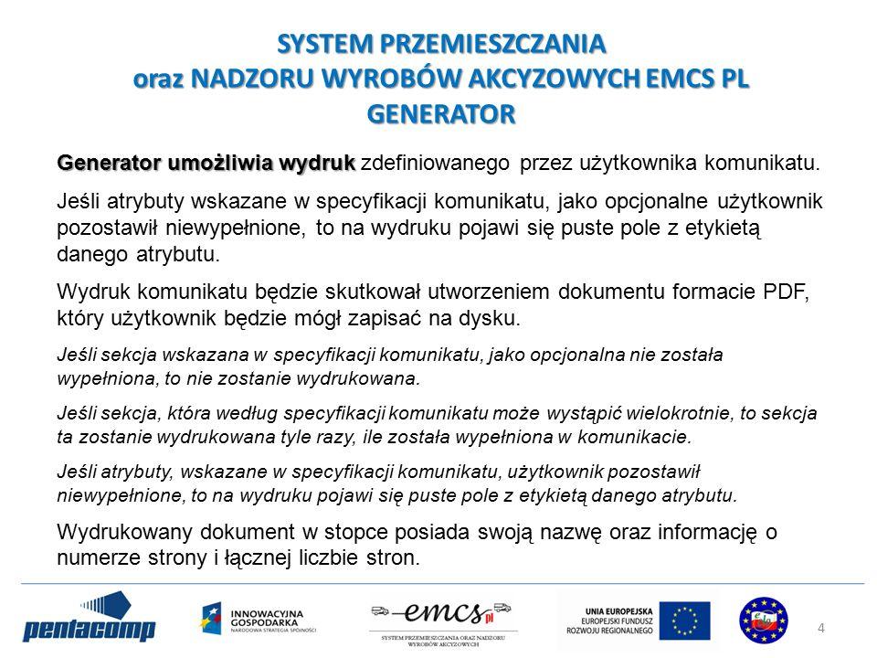 SYSTEM PRZEMIESZCZANIA oraz NADZORU WYROBÓW AKCYZOWYCH EMCS PL GENERATOR Generator umożliwia wydruk Generator umożliwia wydruk zdefiniowanego przez użytkownika komunikatu.