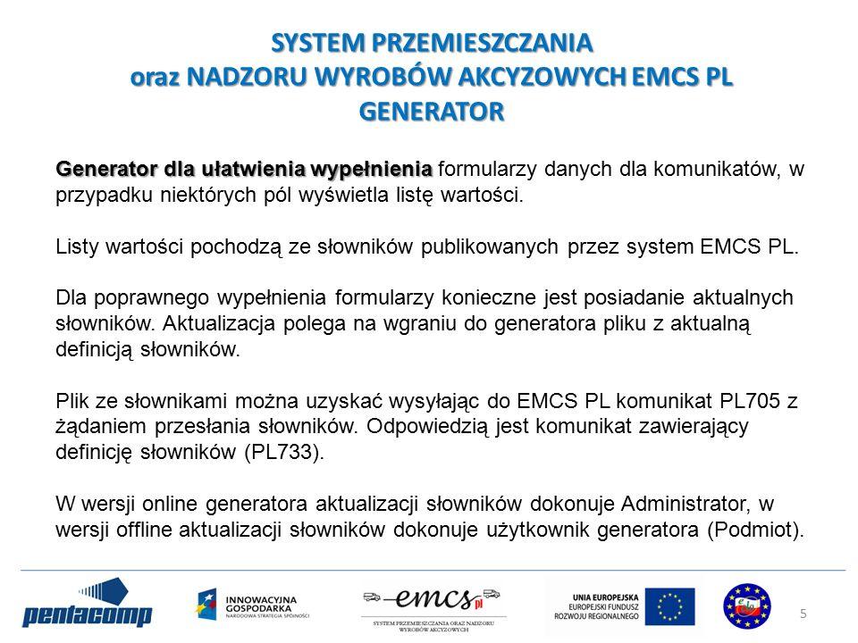 SYSTEM PRZEMIESZCZANIA oraz NADZORU WYROBÓW AKCYZOWYCH EMCS PL GENERATOR Generator dla ułatwienia wypełnienia Generator dla ułatwienia wypełnienia formularzy danych dla komunikatów, w przypadku niektórych pól wyświetla listę wartości.