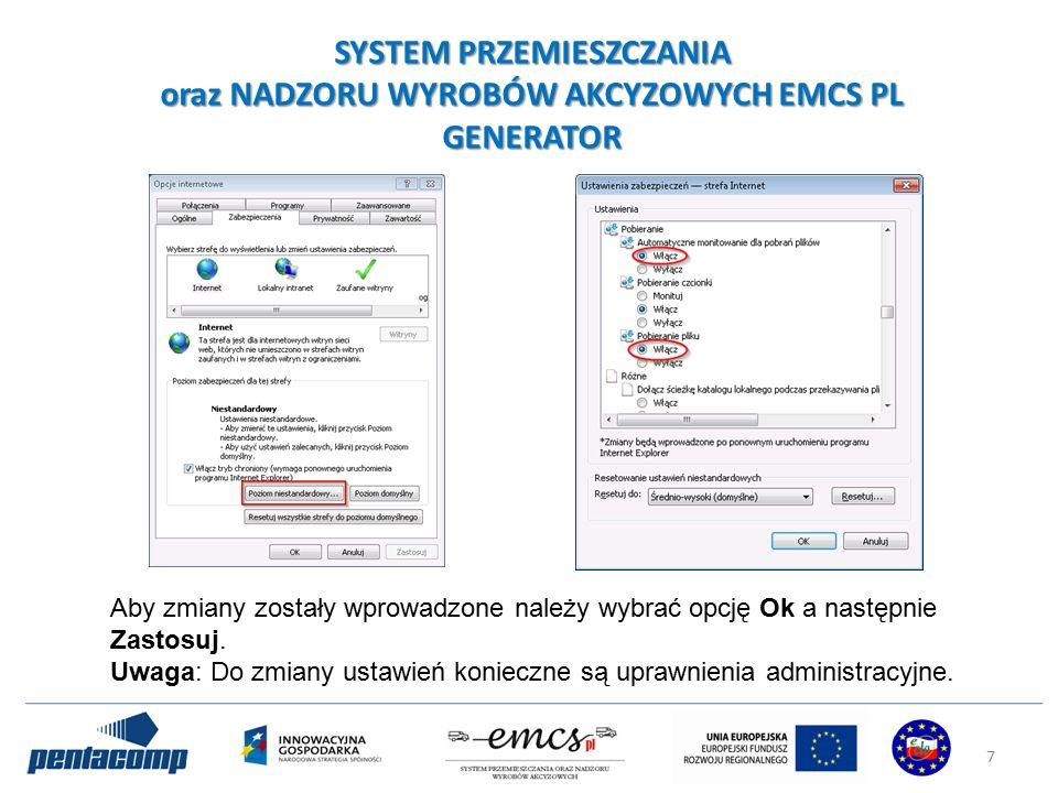 SYSTEM PRZEMIESZCZANIA oraz NADZORU WYROBÓW AKCYZOWYCH EMCS PL GENERATOR Aby zmiany zostały wprowadzone należy wybrać opcję Ok a następnie Zastosuj.